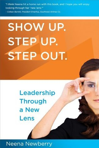 Show Up. Step Up. Step Out. - Leadership Through a New Lens Neena Newberry