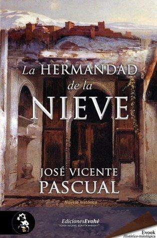 La Hermandad de la Nieve (Premio Hislibris 2012 mejor novela y mejor autor) (Spanish Edition) Jose Vicente Pascual