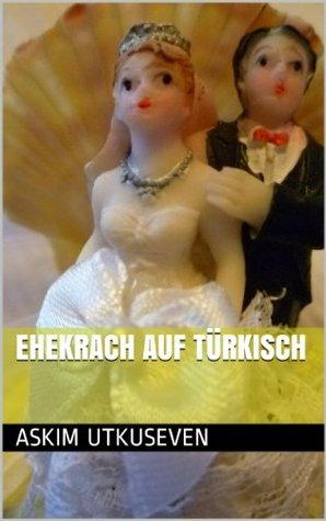 Ehekrach auf Türkisch Askim Utkuseven