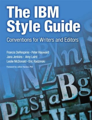 The IBM Style Guide: Conventions for Writers and Editors Francis DeRespinis