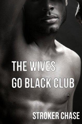 The Wives Go Black Club  by  Stroker Chase