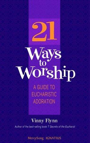 21 Ways to Worship  by  Vinny Flynn