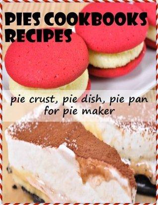 Pies cookbooks recipes : pie crust, pie dish, pie pan for pie maker  by  Pie recipes