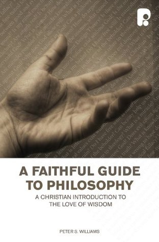 A Faithful Guide To Philosophy  by  Peter Williams