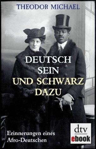 Deutsch sein und schwarz dazu: Erinnerungen eines Afro-Deutschen Theodor Michael