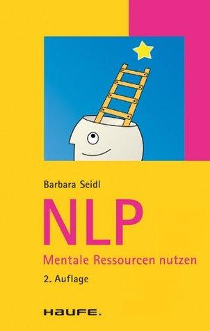 NLP Mentale Ressourcen nutzen: TaschenGuide (Haufe TaschenGuide) Barbara Seidl