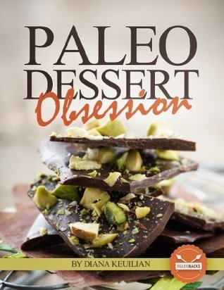 Paleo Dessert Obsession  by  Diana Keuilian