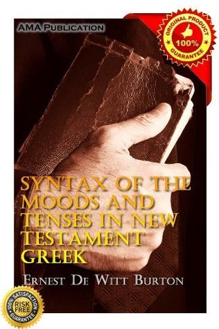 Syntax Of The Moods And Tenses In New Testament Greek Ernest De Witt Burton