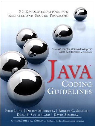 Java Coding Guidelines: 75 Recommendations for Reliable and Secure Programs (SEI Series in Software Engineering) Fred Long