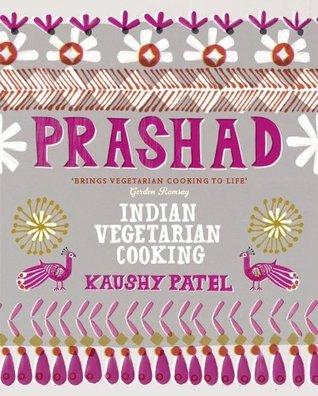 Prashad Cookbook: Indian Vegetarian Cooking  by  Kaushy Patel