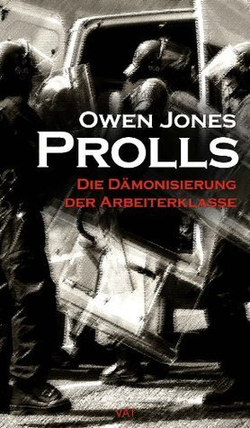 Prolls: Die Dämonisierung der Arbeiterklasse  by  Owen   Jones
