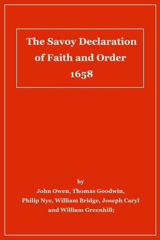 The Savoy Declaration of Faith and Order 1658  by  Thomas Goodwin