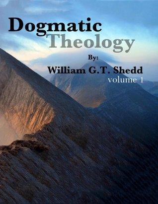 Dogmatic Theology - Vol. 1  by  William G.T. Shedd