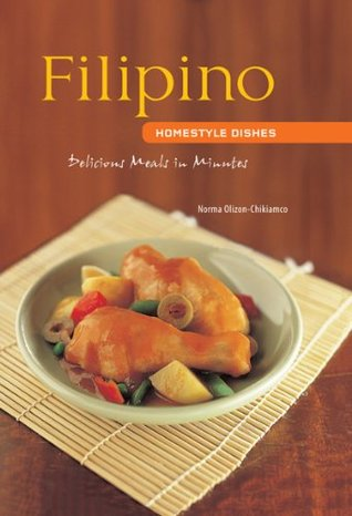Filipino Homestyle Dishes: Delicious Meals in Minutes (Learn to Cook Series)  by  Norma Olizon-Chikiamco