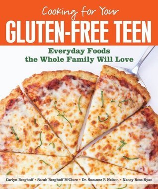 Cooking for Your Gluten-Free Teen: Everyday Foods the Whole Family Will Love  by  Sarah Berghoff McClure