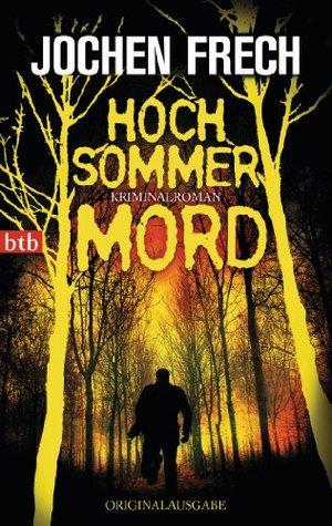 Hochsommermord: Kriminalroman Jochen Frech