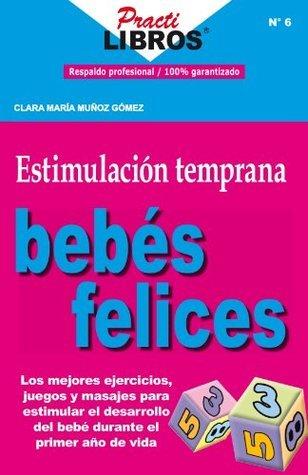 Estimulación Temprana: Bebés Felices (Practilibros) CLARA MARÍA MUÑOZ GÓMEZ