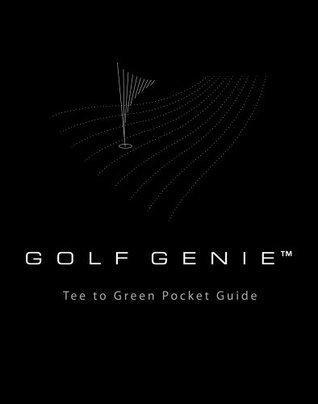 Golf Genie Tee to Green Pocket Guide  by  Sanvean LLC