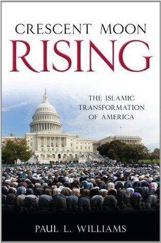 Crescent Moon Rising: The Islamic Transformation of America Paul L. Williams