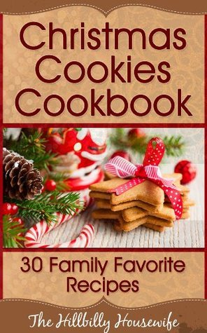 Christmas Cookies Cookbook - 30 Family Favorite Recipes (Hillbilly Housewife Cookbooks)  by  Hillbilly Housewife