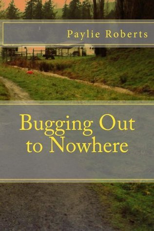 Bugging Out to Nowhere Paylie Roberts