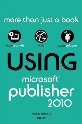 Using Microsoft Publisher 2010 Brien Posey