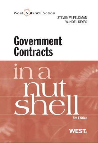 Feldman and Keyes Government Contracts in a Nutshell, 5th (West Nutshell Series) Steven W. Feldman