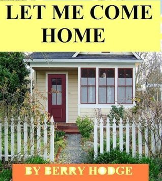 LET ME COME HOME Berry Hodge