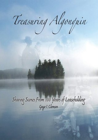 Treasuring Algonquin: Sharing Scenes from 100 Years of Leaseholding Gaye Clemson