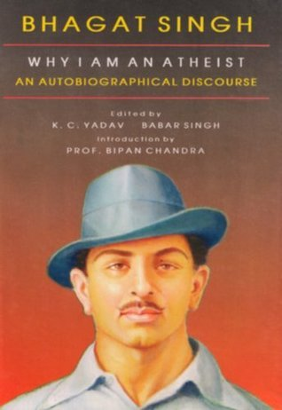 Bhagat Singh  why I am an Atheist An Autobiographical Discourse  by  K. C. Yadav