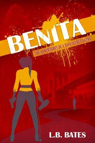 BENITA The Adventures of a Diva Secret Agent L. B. Bates
