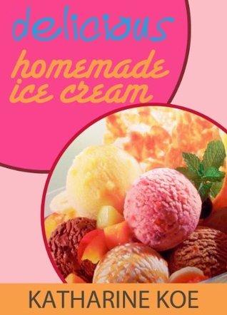 Delicious Homemade Ice Cream Recipe  by  Katharine Koe by Katharine Koe