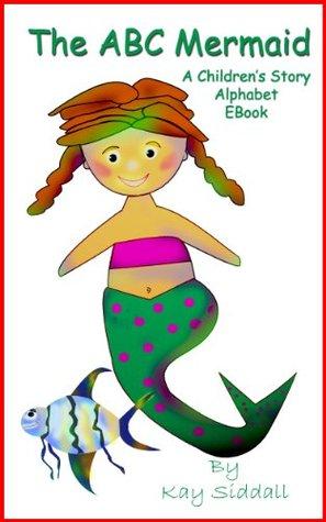 The ABC Mermaid.  A Chidrens Story Alphabet EBook Kay Siddall