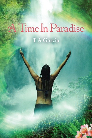 A Time In Paradise  by  T.A. Garcia