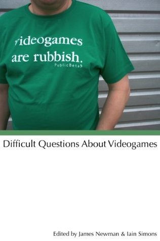Difficult Questions About Videogames  by  James  Newman