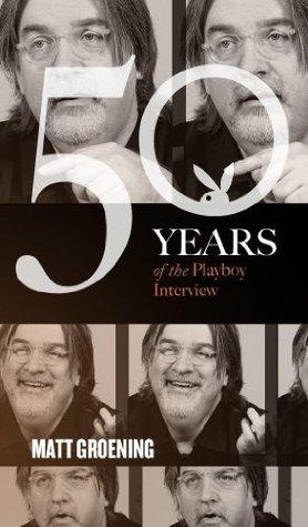 Matt Groening: The Playboy Interview (50 Years of the Playboy Interview)  by  Playboy Magazine Editors
