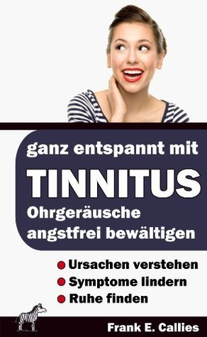 Ganz entspannt mit Tinnitus - Ohrgeräusche angstfrei bewältigen Frank Callies