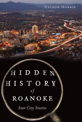 Hidden History of Roanoke: Star City Stories Nelson Harris