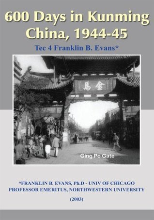 600 Days in Kunming China, 1944-45  by  Franklin B. Evans
