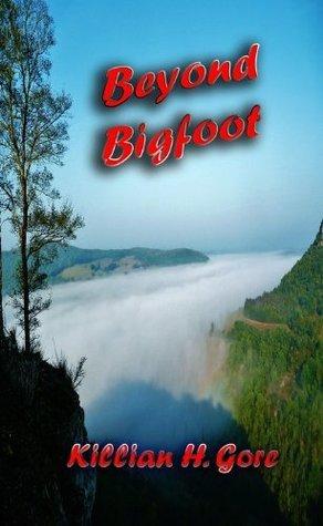 Beyond Bigfoot  by  Killian H. Gore