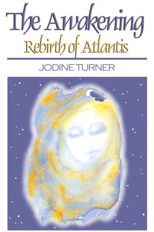 The Awakening: Rebirth of Atlantis  by  Jodine Turner