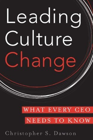 Leading Culture Change : What Every CEO Needs to Know Chris Dawson