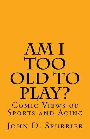 Am I Too Old to Play? John Spurrier