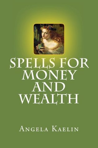 Spells for Money and Wealth  by  Angela Kaelin