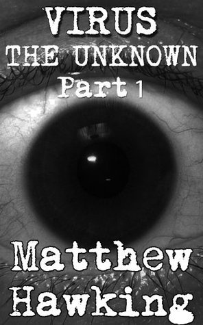 Virus The Unknown (Apocalyptic Horror Part 1)  by  Matthew Hawking
