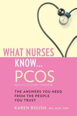 What Nurses Know...PCOS  by  Karen Roush
