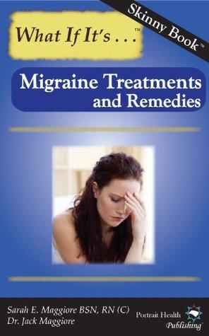Migraine Treatments and Remedies (Skinny Book) Sarah E. Maggiore