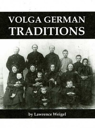 Volga German Traditions Lawrence A. Weigel