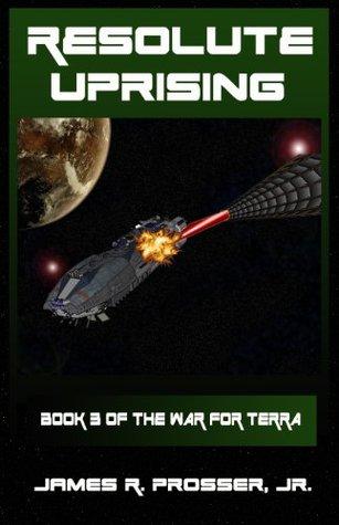 Resolute Uprising (The War for Terra, #3) James Prosser
