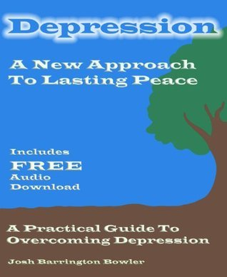 Depression A New Approach To Lasting Peace  by  Josh Barrington Bowler